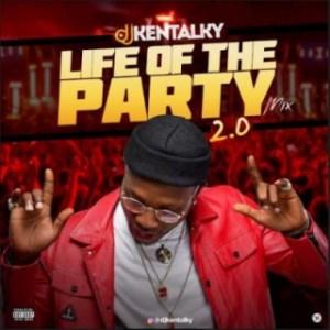 DJ Kentalky - Life Of The Party 2.0 Mixtape